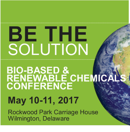 Biobased and Renewable Chemical Conference   —  May 10-11, 2017    —   Wilmington, DE