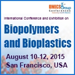 International Conference and Exhibition on Biopolymers and Bioplastics  August 10-12, 2015  San Francisco, CA