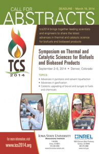 CALL FOR ABSTRACTS/POSTERS:  TCS 2014: Symposium on Thermal and Catalytic Sciences for Biofuels and Biobased Products September 2-5, 2014 Denver, CO   DEADLINE: March 15, 2014