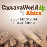 Cassava World Africa   March 20-21, 2014    Lusaka, Zambia