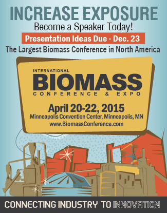CALL FOR PRESENTATIONS:  International Biomass Conference and Expo April 20-22, 2015 Minneapolis, MN    DEADLINE:  December 23, 2014