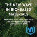 WEBINAR:  The New Wave in Bio-Based Materials: Maximum Value from Lignin with Industry-Specific Rractions   —   February 26, 2019