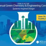 CALL FOR PRESENTERS:  2020 Green Chemistry & Engineering Conference: Systems-Inspired Design — June 16-18, 2020 — Seattle, WA    DEADLINE: October 4, 2019