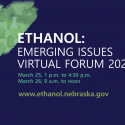 Nebraska Ethanol: Emerging Issues Forum   —   March 25-26, 2021   —   ONLINE